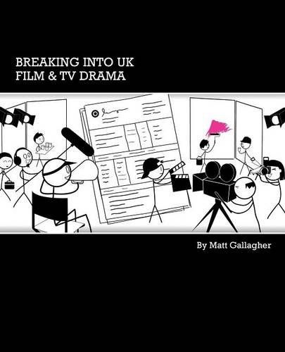 Breaking Into UK Film & TV Drama: A Comprehensive Guide to Finding Work in UK Film and TV Drama for New Entrants and Graduates