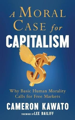 A Moral Case for Capitalism: Why Basic Human Morality Calls for Free Markets
