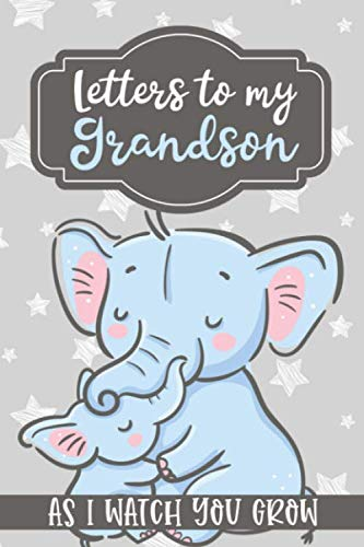Letters to my Grandson As I watch you Grow: Elephant Journal for Grandmother's of baby boys to write memories as a keepsake to their grandchild