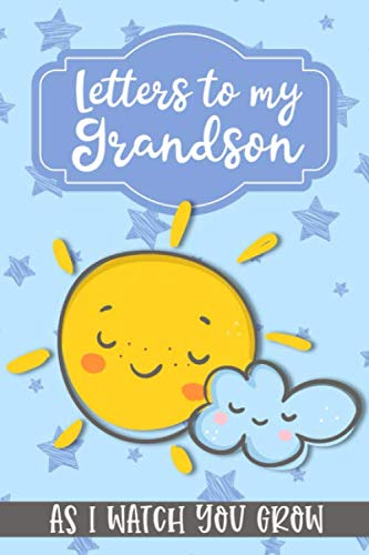 Letters to my Grandson As I watch you Grow: Journal for Grandmother's of baby boys to write memories as a keepsake to their grandchild