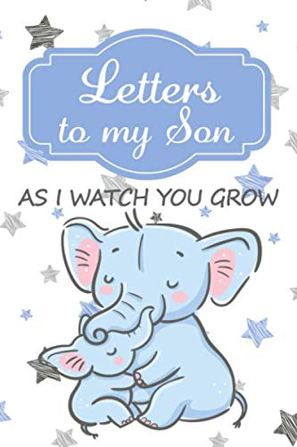 Letters to my Son As I watch you Grow: Journal for Mom's of baby boys to write memories as a keepsake to their child