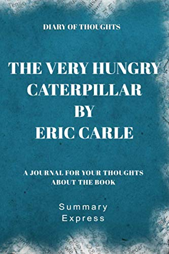 Diary of Thoughts: The Very Hungry Caterpillar by Eric Carle - A Journal for Your Thoughts About the Book