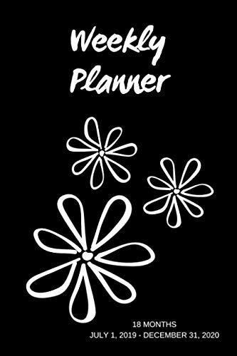 Weekly Planner: Black & white flowers; 18 months; July 1, 2019 - December 31, 2020