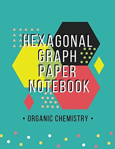 Organic Chemistry Hexagonal Graph Paper Notebook: Hexagon Graph Paper Organic Chemistry & Biochemistry Structures Composition Journaling  Notebooks, ... Structuring Sketches and Drawing Journal