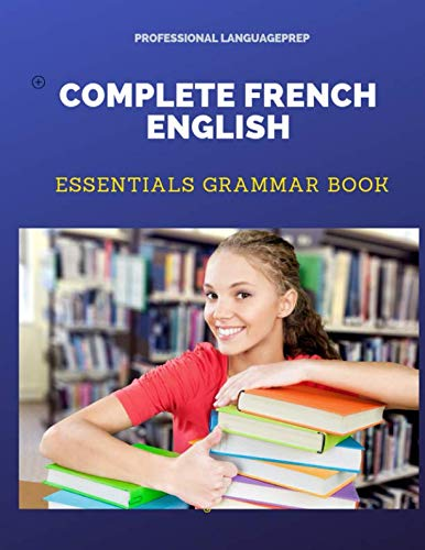 Complete French English Essentials Grammar Book: Quick and easy practice french grammar basics workbooks plus answers with fun flash card games for ... adults to intermediate in 10 minutes a day.