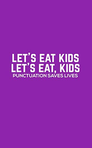 Let's Eat Kids: Let's Eat Kids - Funny Grammar Notebook For Spelling Correct Bees, Spellers, English Teachers And Students Because Commas And Good ... Doodle Diary Book Gift For Literature Class