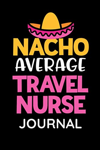 Nacho Average Travel Nurse Journal: Womens Funny Travel RN Hospital Journal for notes of patients and medications