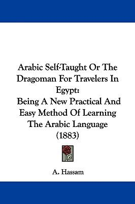 Arabic Self-Taught Or The Dragoman For Travelers In Egypt