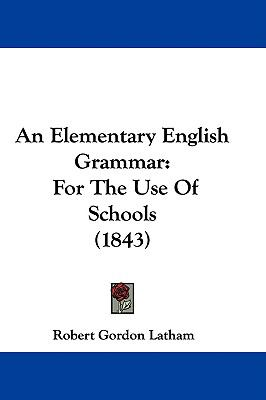 An Elementary English Grammar: For the Use of Schools (1843)