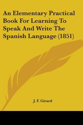 An Elementary Practical Book for Learning to Speak and Write the Spanish Language (1851)