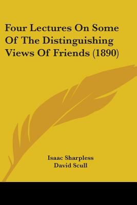 Four Lectures on Some of the Distinguishing Views of Friends (1890)
