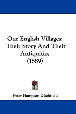 Our English Villages: Their Story and Their Antiquities (1889)