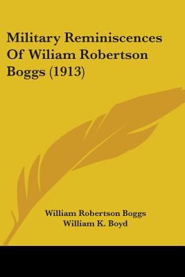 Military Reminiscences Of Wiliam Robertson Boggs (1913)