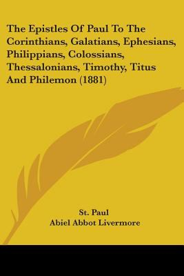 The Epistles of Paul to the Corinthians, Galatians, Ephesians, Philippians, Colossians, Thessalonians, Timothy, Titus and Philemon (1881)