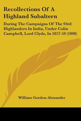 Recollections of a Highland Subaltern: During the Campaigns of the 93rd Highlanders in India, Under Colin Campbell, Lord Clyde, in 1857-59 (1898)