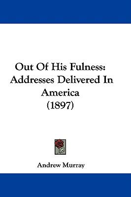 Out of His Fulness: Addresses Delivered in America (1897)