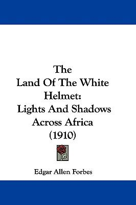 The Land of the White Helmet: Lights and Shadows Across Africa (1910)