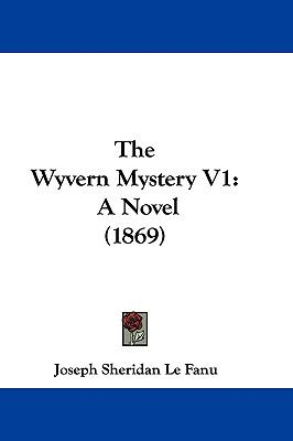 The Wyvern Mystery V1: A Novel (1869)