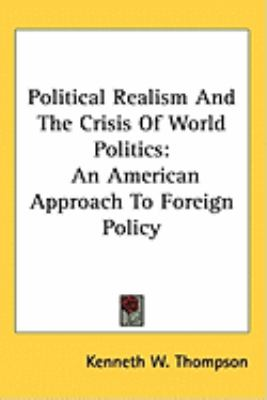Political Realism And The Crisis Of World Politics: An American Approach To Foreign Policy