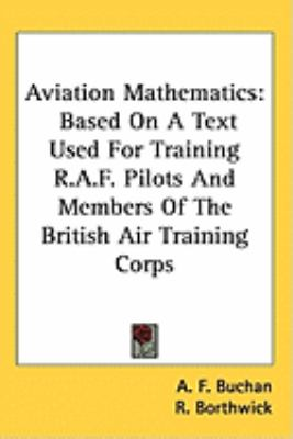 Aviation Mathematics: Based On A Text Used For Training R.A.F. Pilots And Members Of The British Air Training Corps