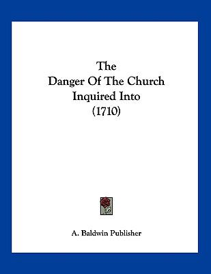 The Danger Of The Church Inquired Into (1710)