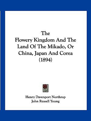 The Flowery Kingdom And The Land Of The Mikado, Or China, Japan And Corea (1894)