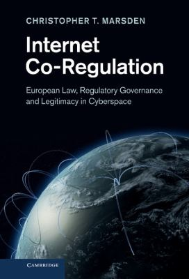 Internet Co-Regulation: European Law, Regulatory Governance and Legitimacy in Cyberspace