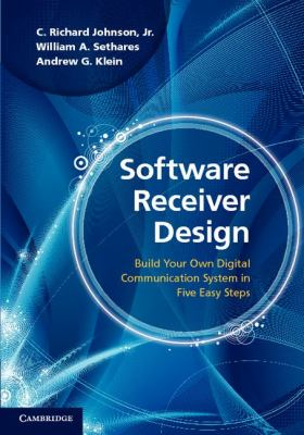 Software Receiver Design : Build Your Own Digital Communication System in Five Easy Steps