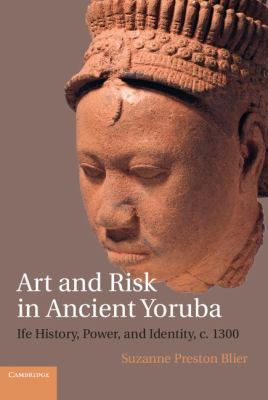 Art and Risk in Ancient Yoruba : Ife History, Power, and Identity, Ca. 1300