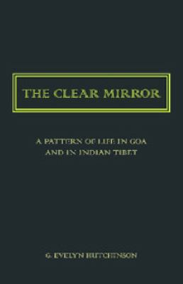 Clear Mirror : A Pattern of Life in Goa and in Indian Tibet
