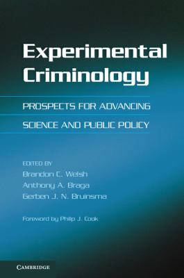 Experimental Criminology : Prospects for Advancing Science and Public Policy