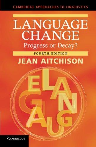 Language Change: Progress or Decay? (Cambridge Approaches to Linguistics)
