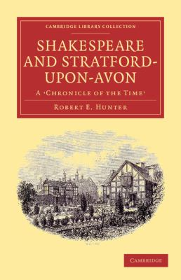 Shakespeare and Stratford-upon-Avon: A 'Chronicle of the Time' (Cambridge Library Collection - Literary  Studies)