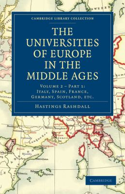 Universities of Europe in the Middle Ages: Volume 2, Part 1, Italy, Spain, France, Germany, Scotland, Etc