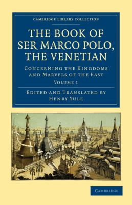 Book of Ser Marco Polo, the Venetian : Concerning the Kingdoms and Marvels of the East