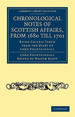 Chronological Notes of Scottish Affairs, from 1680 Till 1701 : Being Chiefly Taken from the Diary of Lord Fountainhall