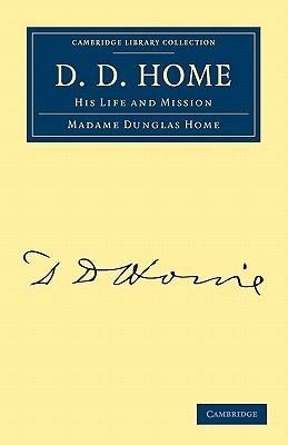 D. D. Home : His Life and Mission