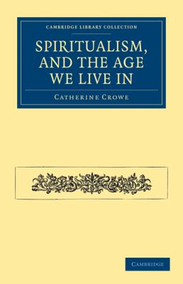 Spiritualism, and the Age We Live In (Cambridge Library Collection - Spiritualism and Esoteric Knowlege)