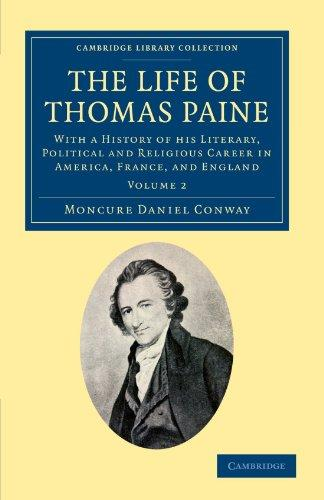The Life of Thomas Paine: With a History of his Literary, Political and Religious Career in America, France, and England (Cambridge Library Collection - North American History) (Volume 2)