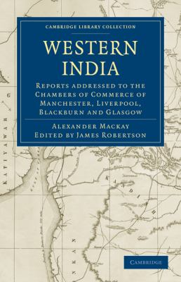 Western India: Reports Addressed to the Chambers of Commerce of Manchester, Liverpool, Blackburn and Glasgow (Cambridge Library Collection - History)