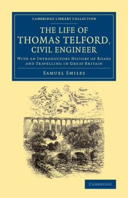 Life of Thomas Telford, Civil Engineer : With an Introductory History of Roads and Travelling in Great Britain