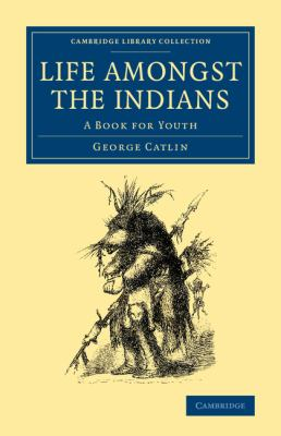 Life amongst the Indians: A Book for Youth (Cambridge Library Collection - North American History)