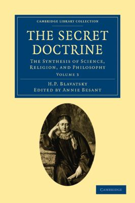 The Secret Doctrine 3 Volume Set: The Secret Doctrine: The Synthesis of Science, Religion, and Philosophy (Cambridge Library Collection - Spiritualism and Esoteric Knowlege) (Volume 3)