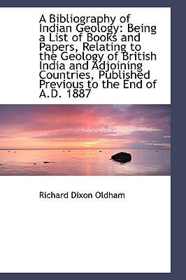 A Bibliography of Indian Geology: Being a List of Books and Papers, Relating to the Geology of Briti