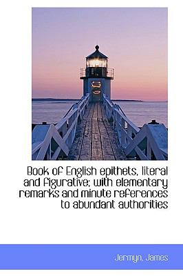 Book of English epithets, literal and figurative; with elementary remarks and minute references to a