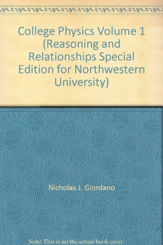 College Physics Volume 1 (Reasoning and Relationships Special Edition for Northwestern University)