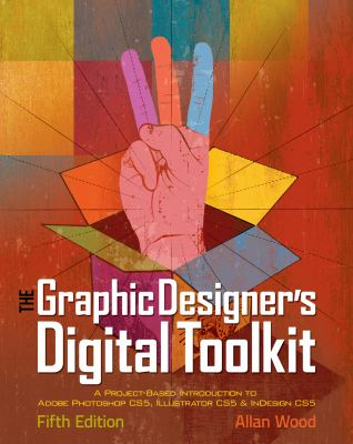 The Graphic Designer's Digital Toolkit: A Project-Based Introduction to Adobe Photoshop CS5, Illustrator CS5 & InDesign CS5 (Adobe Creative Suite)