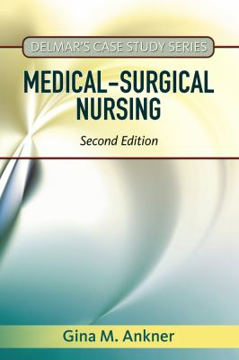 Delmar's Case Study Series: Medical-Surgical Nursing