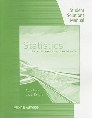 Student Solutions Manual for Peck/Devore's Statistics: The Exploration & Analysis of Data, 7th