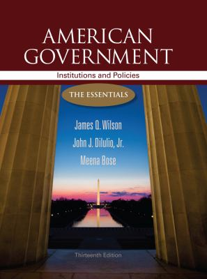 American Government: Institutions and Policies: The Essentials, 13th Edition